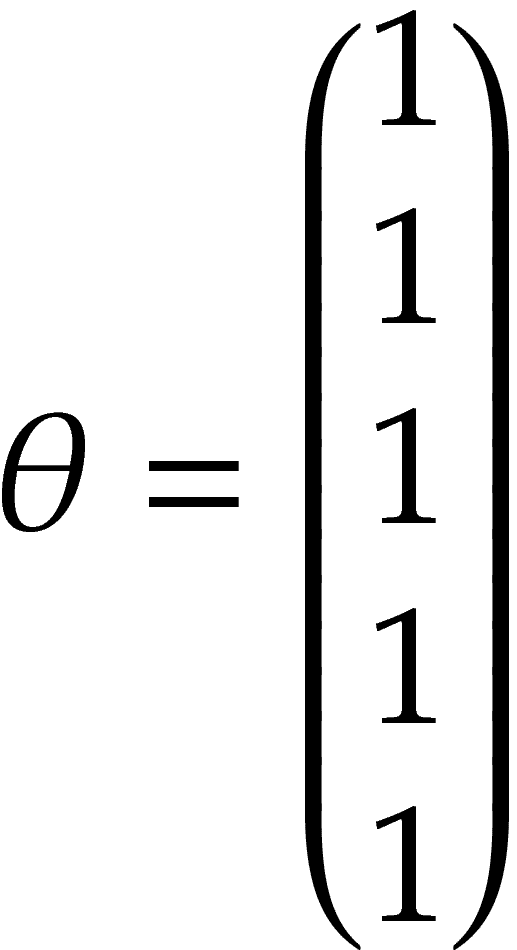 \theta = \begin{pmatrix} 1 \\ 1 \\ 1 \\ 1 \\ 1 \\ \end{pmatrix}